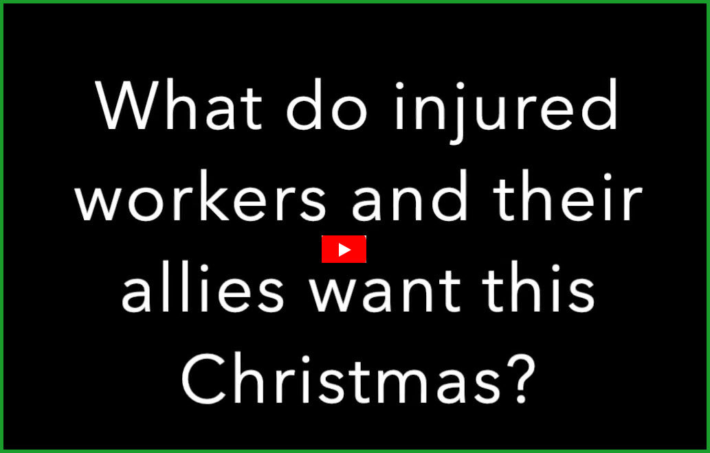 Link to video What do injured workers want for Christmas