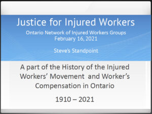 link to ONIWG slideshow on the Ontario injured worker movementby Steve Mantis February 16 2021 on history of the Ontario injured workers movement and workers compensation