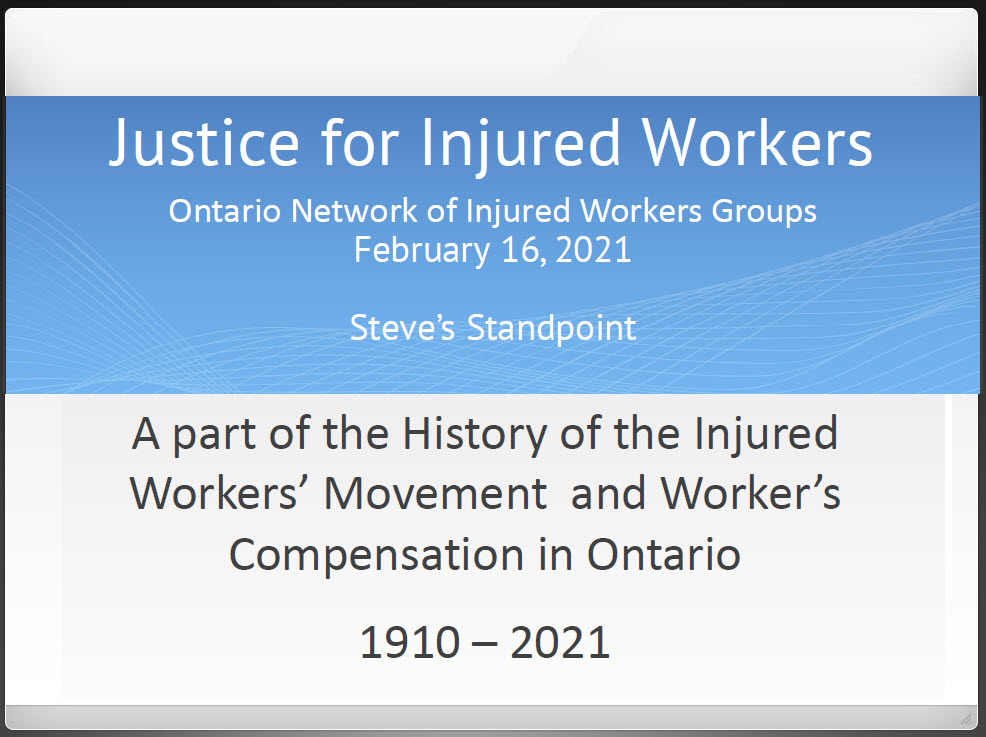 link to ONIWG slideshow by Steve Mantis February 16 2021 on history of the Ontario injured workers movement and workers compensation